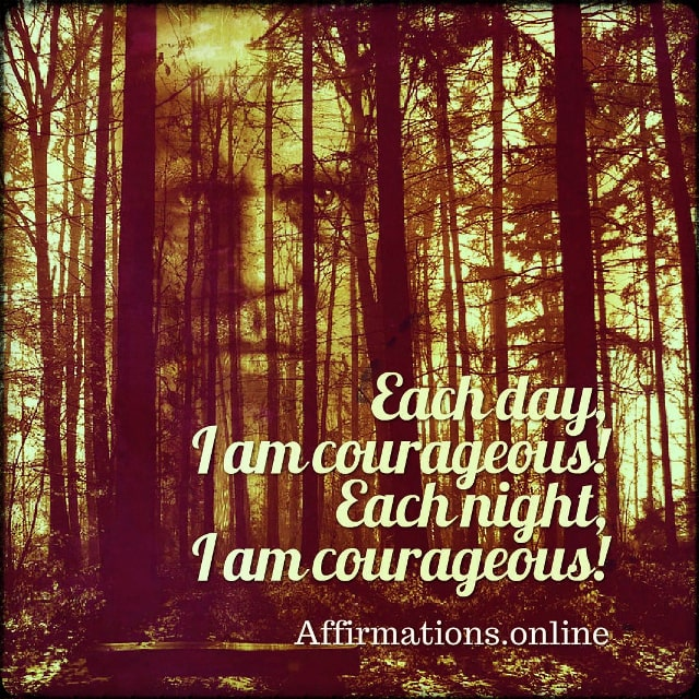 Positive affirmation from Affirmations.online - Each day, I am courageous! Each night, I am courageous!