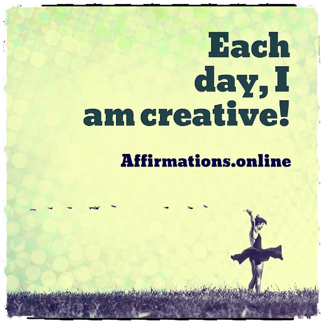 Positive affirmation from Affirmations.online - Each day, I am creative!