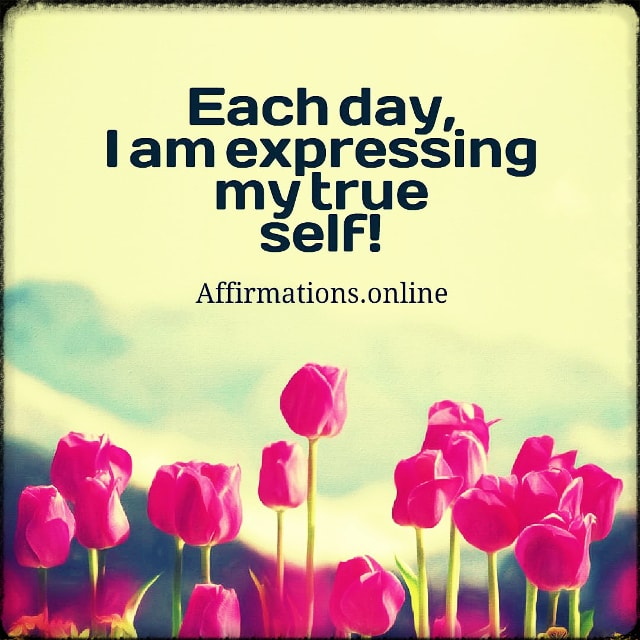 Positive affirmation from Affirmations.online - Each day, I am expressing my true self!