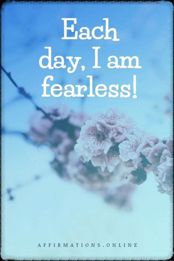 Positive affirmation from Affirmations.online - Each day, I am fearless!