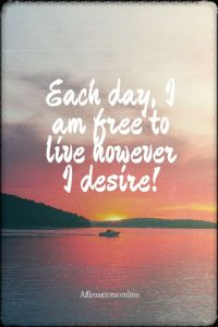 Positive affirmation from Affirmations.online - Each day, I am free to live however I desire!