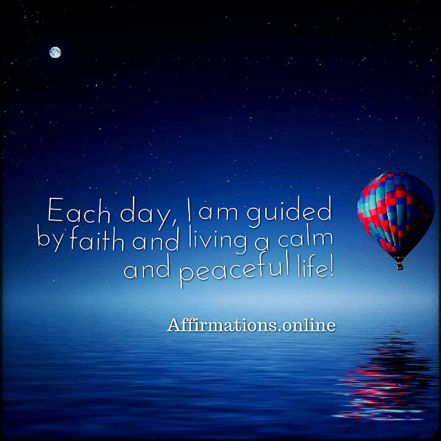 Positive affirmation from Affirmations.online - Each day, I am guided by faith and living a calm and peaceful life!