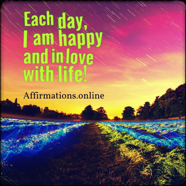Positive affirmation from Affirmations.online - Each day, I am happy and in love with life!
