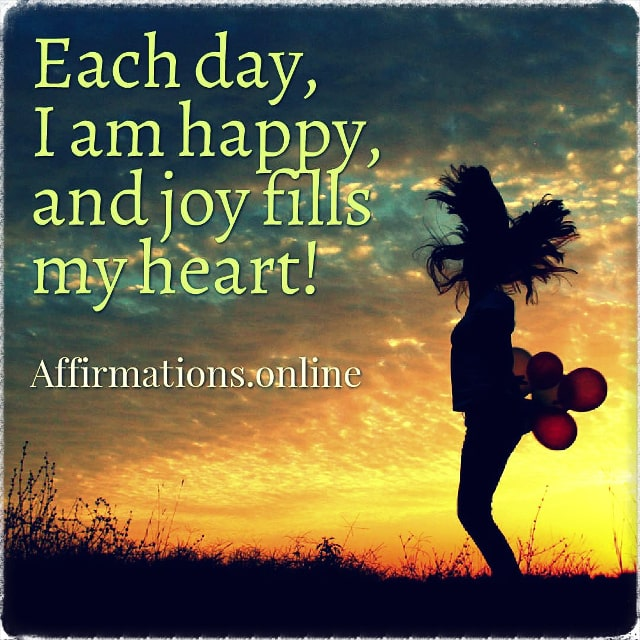Positive affirmation from Affirmations.online - Each day, I am happy, and joy fills my heart!