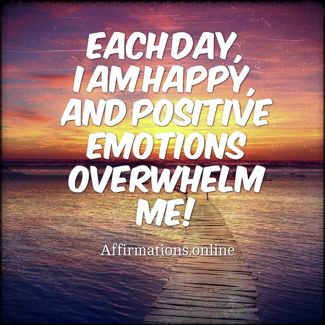 Positive affirmation from Affirmations.online - Each day, I am happy, and positive emotions overwhelm me!