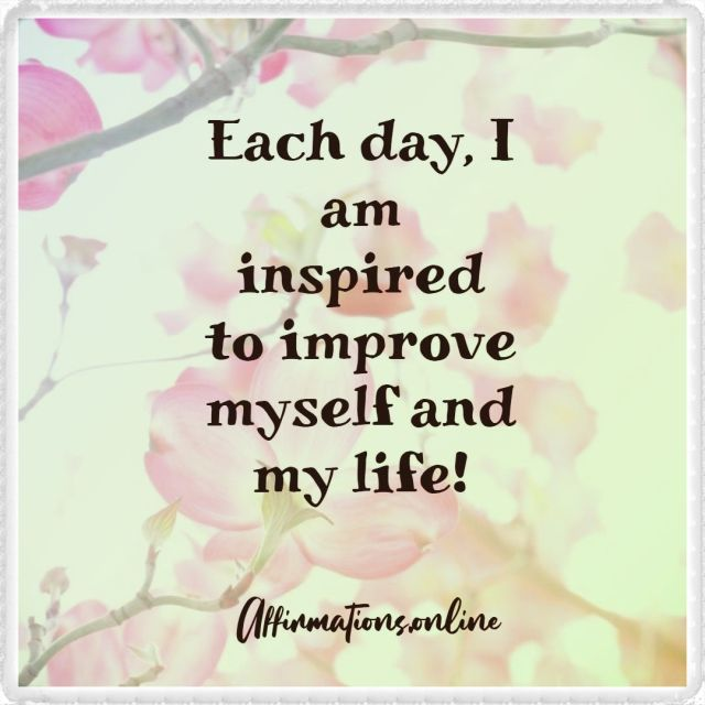Positive affirmation from Affirmations.online - Each day, I am inspired to improve myself and my life!