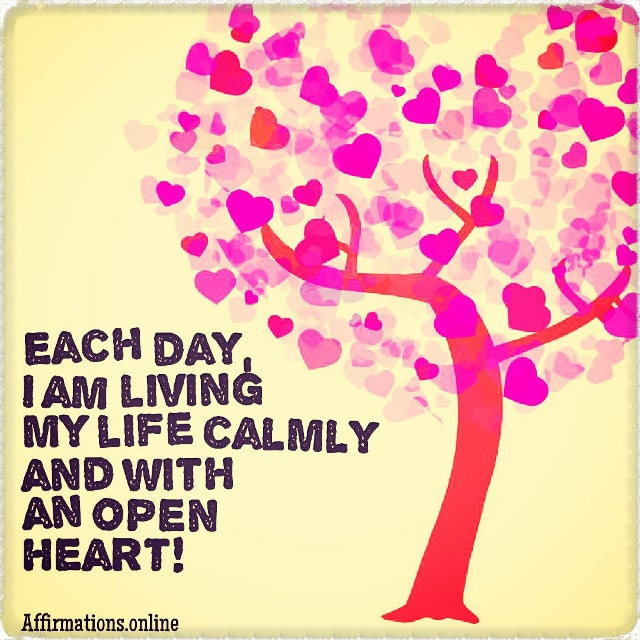 Positive affirmation from Affirmations.online - Each day, I am living my life calmly and with an open heart!