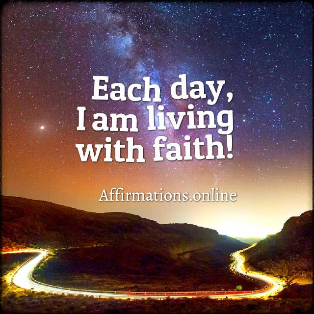 Positive affirmation from Affirmations.online - Each day, I am living with faith!