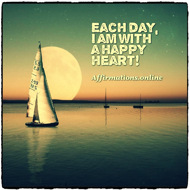 Positive affirmation from Affirmations.online - Each day, I am with a happy heart!
