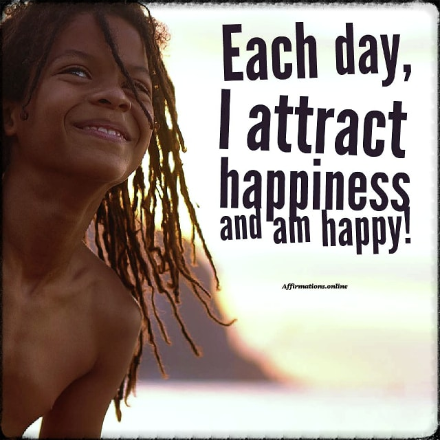 Positive affirmation from Affirmations.online - Each day, I attract happiness and am happy!