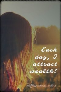 Positive affirmation from Affirmations.online - Each day, I attract wealth!