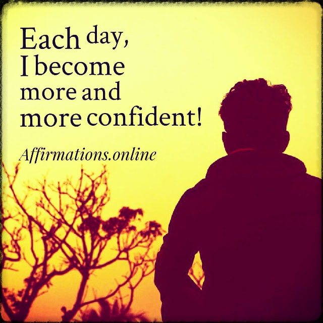 Positive affirmation from Affirmations.online - Each day, I become more and more confident!