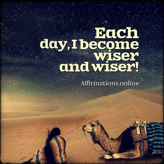 Positive affirmation from Affirmations.online - Each day, I become wiser and wiser!