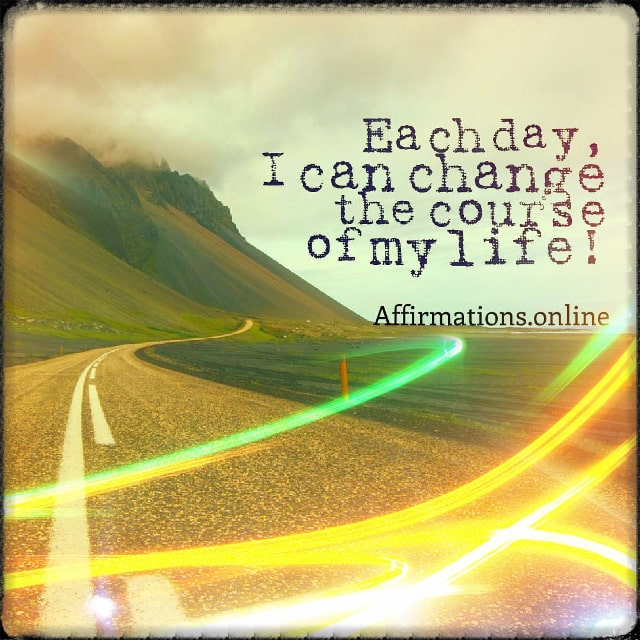 Positive affirmation from Affirmations.online - Each day, I can change the course of my life!