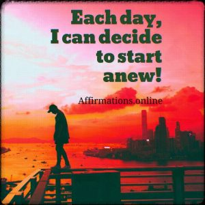 Positive affirmation from Affirmations.online - Each day, I can decide to start anew!