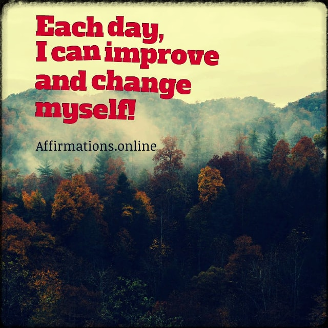 Positive affirmation from Affirmations.online - Each day, I can improve and change myself!