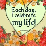 My life gives me plenty of reasons to celebrate and be happy!