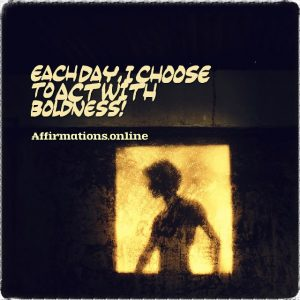 Positive affirmation from Affirmations.online - Each day, I choose to act with boldness!