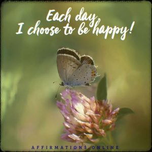 Positive affirmation from Affirmations.online - Each day, I choose to be happy!