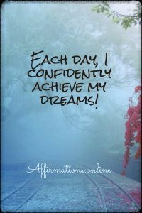 Positive affirmation from Affirmations.online - Each day, I confidently achieve my dreams!