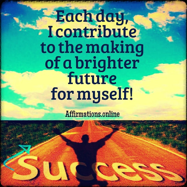 Positive affirmation from Affirmations.online - Each day, I contribute to the making of a brighter future for myself!