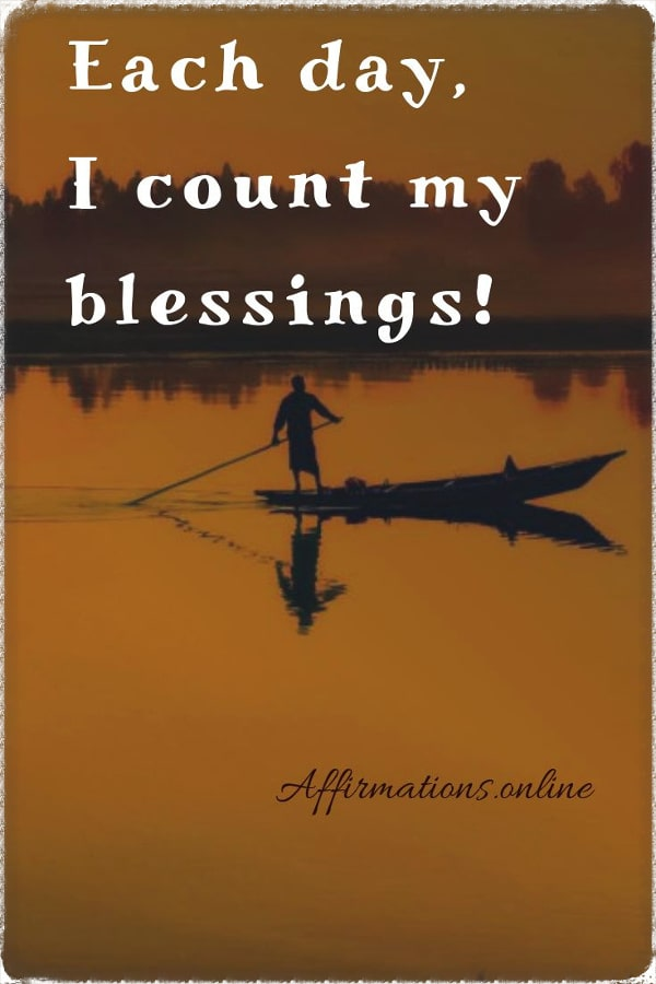 Positive affirmation from Affirmations.online - Each day, I count my blessings!