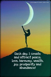 Positive affirmation from Affirmations.online - Each day, I create and attract peace, love, harmony, wealth, joy, prosperity and abundance!