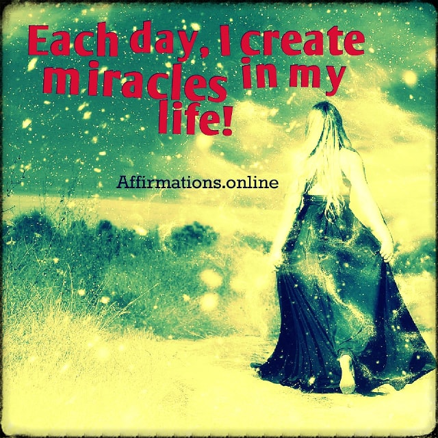 Positive affirmation from Affirmations.online - Each day, I create miracles in my life!