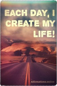 Positive affirmation from Affirmations.online - Each day, I create my life!