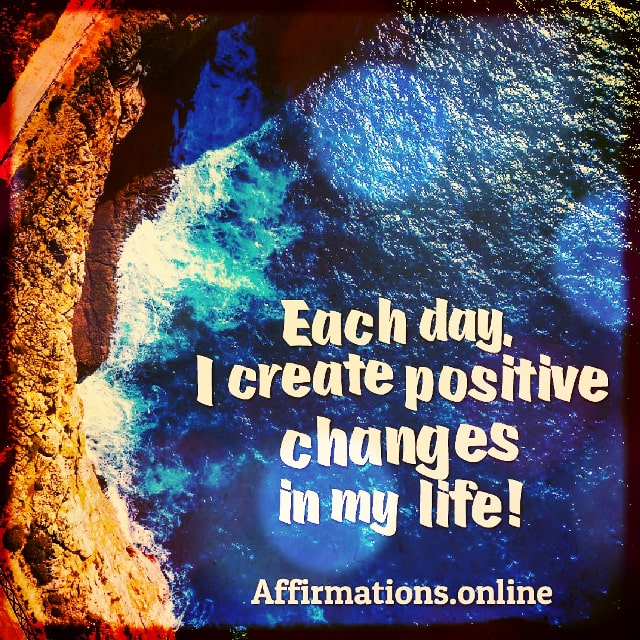 Positive affirmation from Affirmations.online - Each day, I create positive changes in my life!