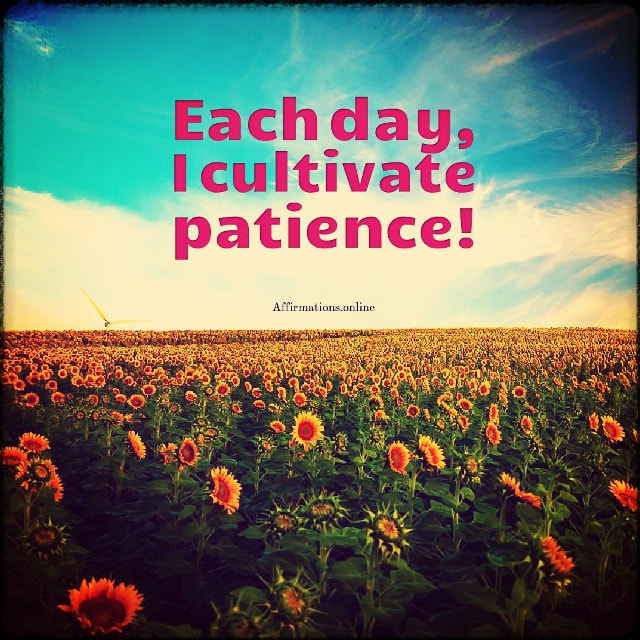 Positive affirmation from Affirmations.online - Each day, I cultivate patience!