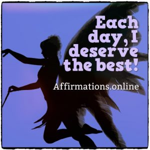 Positive affirmation from Affirmations.online - Each day, I deserve the best!