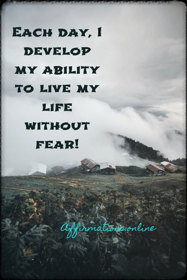 Positive affirmation from Affirmations.online - Each day, I develop my ability to live my life without fear!