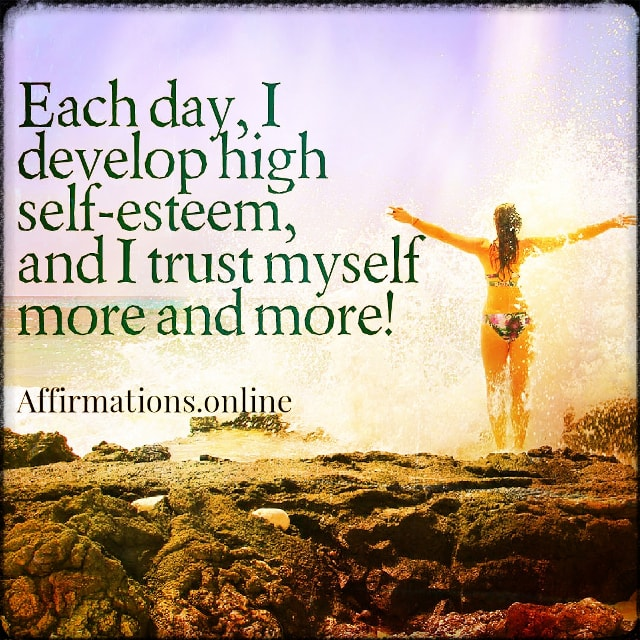 Positive affirmation from Affirmations.online - Each day, I develop high self-esteem, and I trust myself more and more!