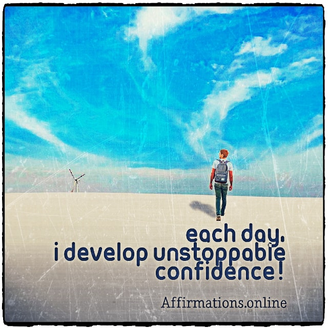 Positive affirmation from Affirmations.online - Each day, I develop unstoppable confidence!