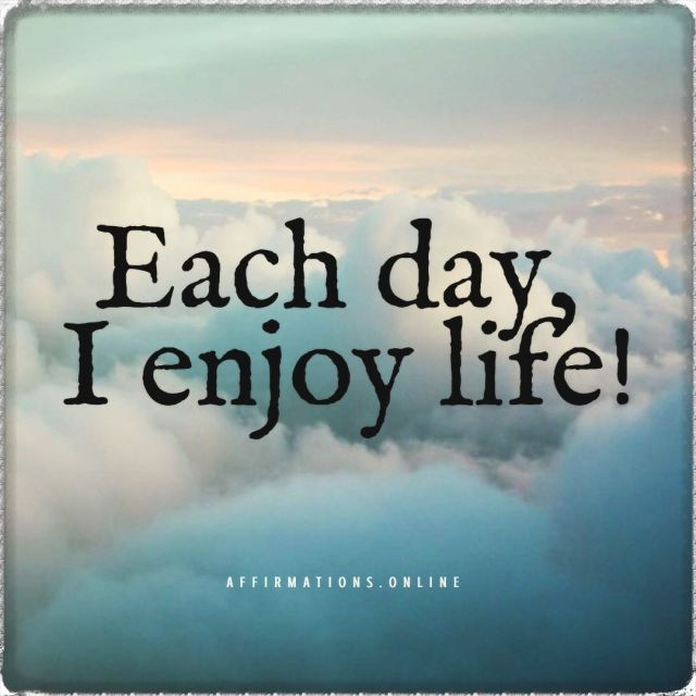 Positive affirmation from Affirmations.online - Each day, I enjoy life!