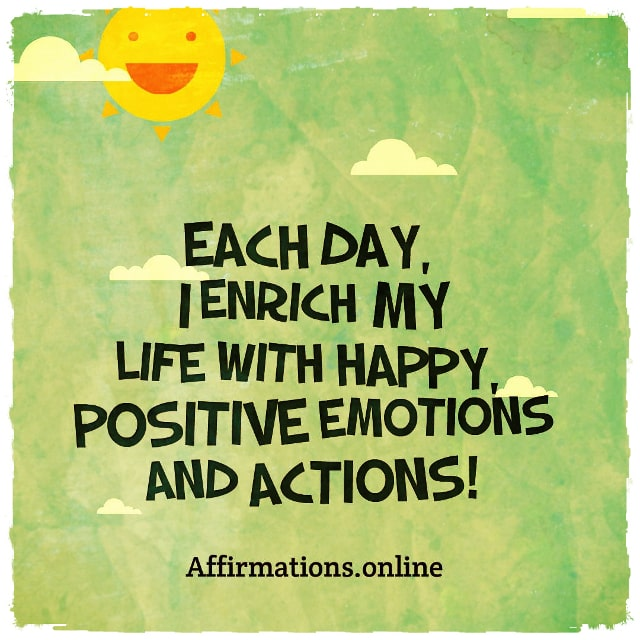 Positive affirmation from Affirmations.online - Each day, I enrich my life with happy, positive emotions and actions!