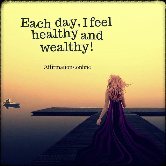 Positive affirmation from Affirmations.online - Each day, I feel healthy and wealthy!