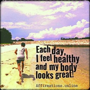 Positive affirmation from Affirmations.online - Each day, I feel healthy and my body looks great!