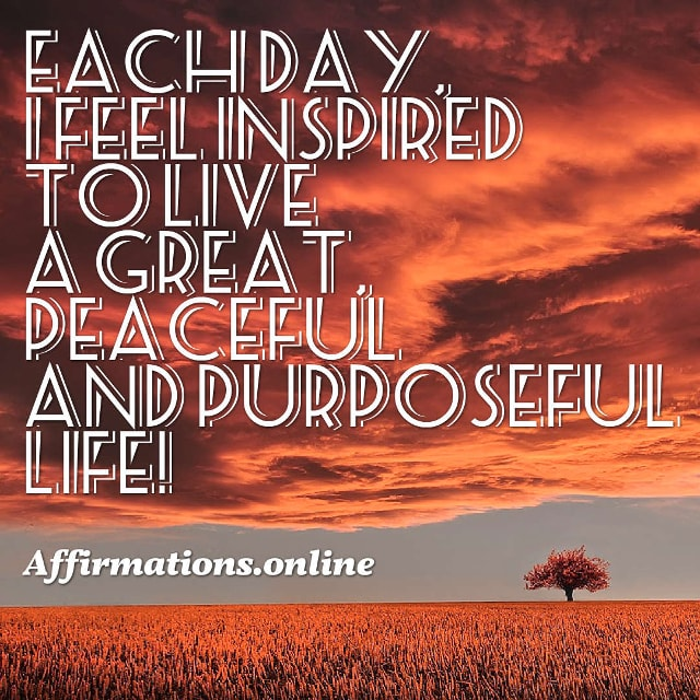 Image affirmation from Affirmations.online - Each day, I feel inspired to live a great, peaceful and purposeful life!