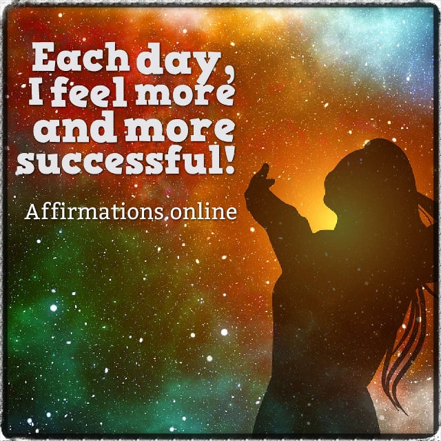 Positive affirmation from Affirmations.online - Each day, I feel more and more successful!