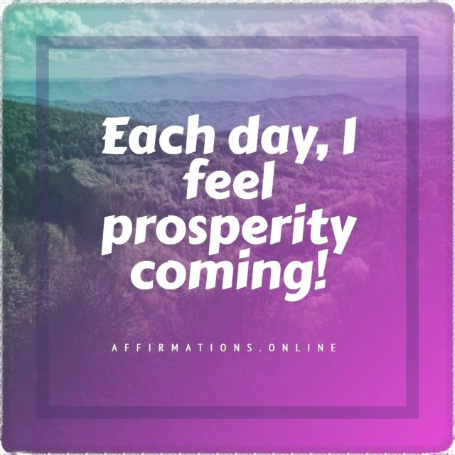 Positive Affirmation from Affirmations.online - Each day, I feel prosperity coming!