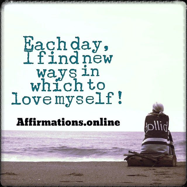 Positive affirmation from Affirmations.online - Each day, I find new ways in which to love myself!