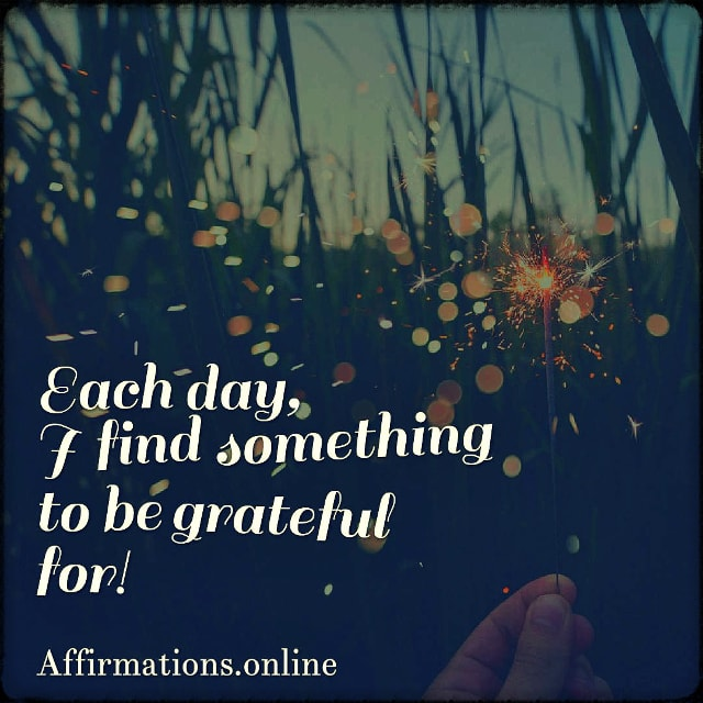 Positive affirmation from Affirmations.online - Each day, I find something to be grateful for!