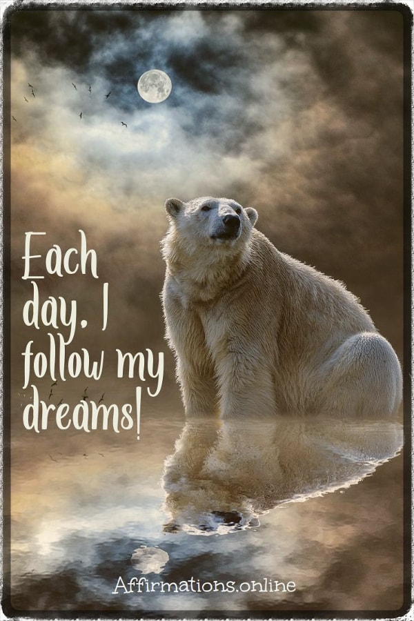 Positive affirmation from Affirmations.online - Each day, I follow my dreams!