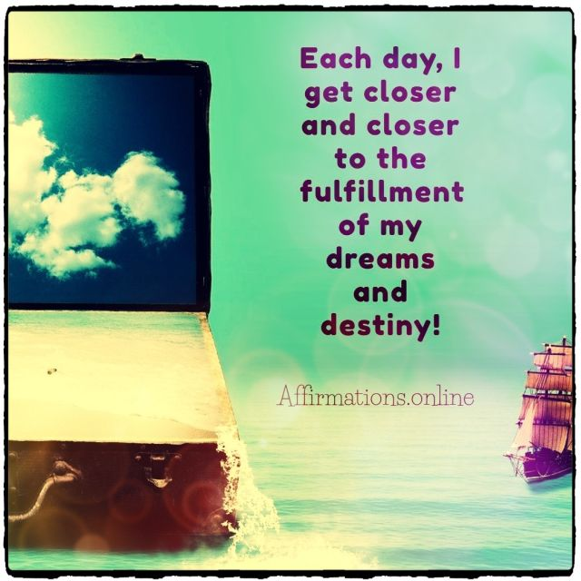 Positive affirmation from Affirmations.online - Each day, I get closer and closer to the fulfillment of my dreams and destiny!