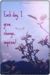 Positive affirmation from Affirmations.online - Each day, I grow, change, improve!