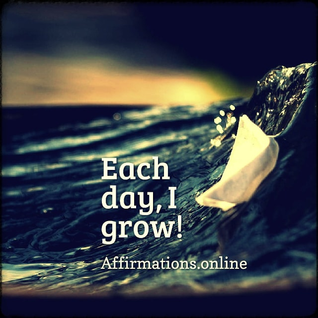 Positive affirmation from Affirmations.online - Each day, I grow!