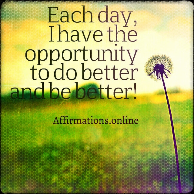 Positive affirmation from Affirmations.online - Each day, I have the opportunity to do better and be better!