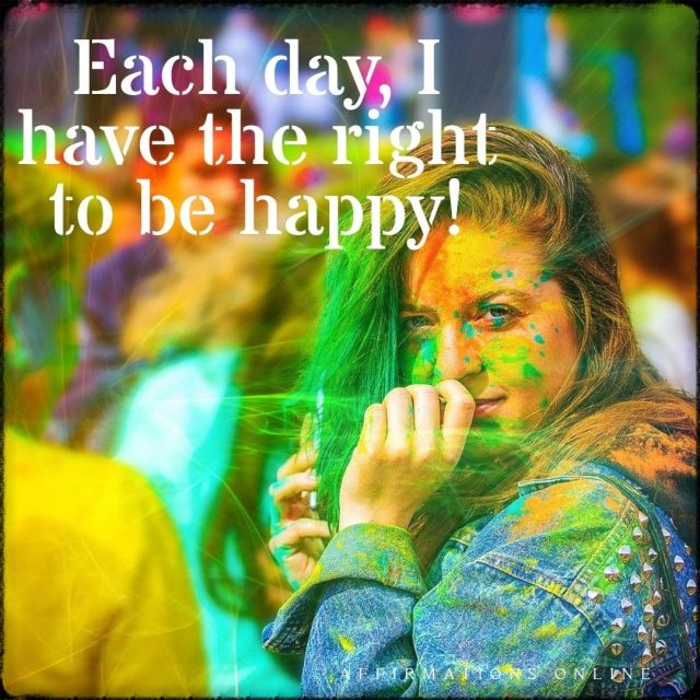 Positive affirmation from Affirmations.online - Each day, I have the right to be happy!